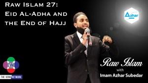 Raw Islam 27: Eid Al-Adha and the End of Hajj