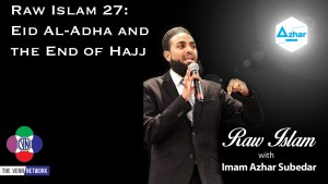 Raw Islam 27: Eid Al-Adha and the End of Hajj