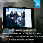 """ What A Relief Podcast "" 84: Award Winning Artists Khalil Ismail and Umm Zakiyyah Perform and Discuss Their Creative Journey"