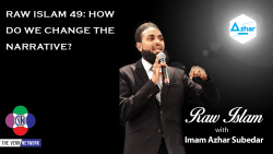 Raw Islam 49: How Do We Change The Narrative?