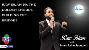 Raw Islam 50: The Golden Episode - Building The Bridges
