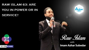 On this episode of the Raw Islam Podcast withImam Azhar– a2017 Podcast Awardnominated podcast – he asks if in Islam, is what we believe is the power we have; or is it the acts of service that we are called to do which makes us who we are?
