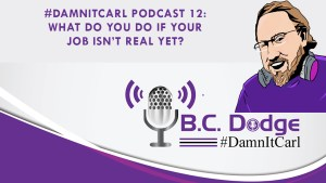 On this #DamnItCarl podcast B.C. Dodge asks – What do you do if your job isn't real yet? B.C. saw a tweet from Intel this week that said some jobs that will be needed in 2030 haven't even been invented yet. This is a life lesson that B.C. has tried to teach his kids over <script srcset=