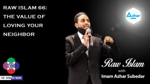 On this episode of the Raw Islam Podcast with Imam Azhar – a 2017 Podcast Award nominated podcast – they address the value of loving your neighbor.