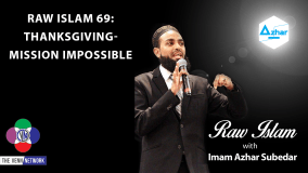 On this episode of the Raw Islam Podcast with Imam Azhar – a 2017 Podcast Award nominated podcast – the guys talk about Thanksgiving… not just the meal, but the act of being thankful as well.