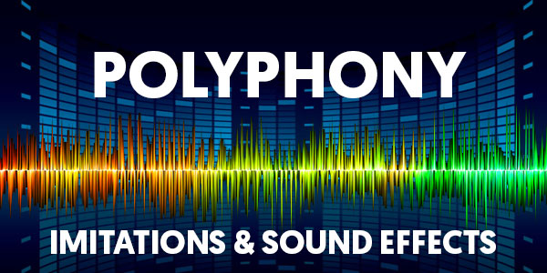 Polyphony, Imitations & Sound Effects