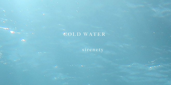 SIRENETY RELEASES 'COLD WATER'