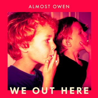 ALMOST OWEN RELEASES NEW SINGLE 'WE OUT HERE'