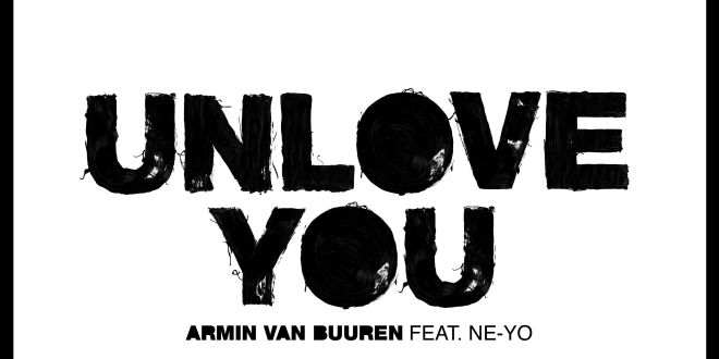 ARMIN VAN BUUREN AND NE-YO UNVEIL NEW 'BALANCE' COLLAB 'UNLOVE YOU'