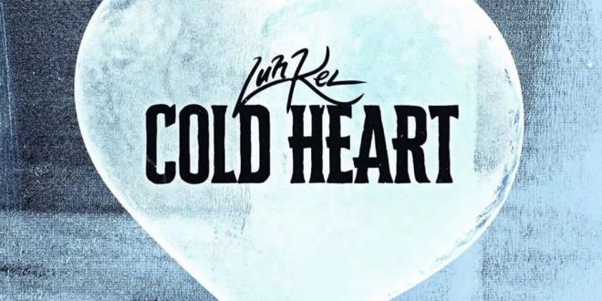 "LUH KEL RELEASES NEW SINGLE & VIDEO ""COLD HEART"""