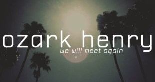 "PREMIERE: OZARK HENRY RELEASES NEW SINGLE ""WE WILL MEET AGAIN"""