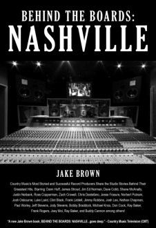 LEGENDARY COUNTRY PRODUCERS TONY BROWN, SHANE MCANALLY, DANN HUFF, BUDDY CANNON, DAVE COBB, CLINT BLACK AMONG 30 FEATURED IN NEW BOOK BEHIND THE BOARDS: NASHVILLE