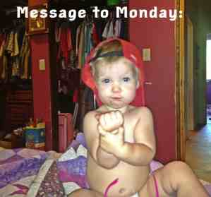 Lucy says: Back off, Mondays!