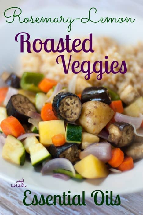 Roasted Veggies with Rosemary and Lemon Essential OIls