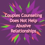 Marriage Counseling Does Not Help Abusive Relationships
