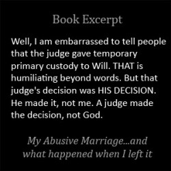 Well, I am embarrassed to tell people that the judge gave temporary custody to him. That judge's decision was HIS ALONE. A judge made the decision, not God.