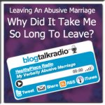Leaving An Abusive Marriage – Why did it take me so long?