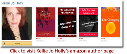 Click to visit Kellie Jo Holly's Amazon.com author page with writings on what it's like to live in an abusive relationship and more.