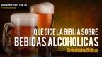 Bebidas Alcohólicas, ¿Que dice la Biblia?