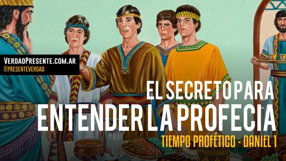 El Secreto para entender la Profecía - Daniel 1