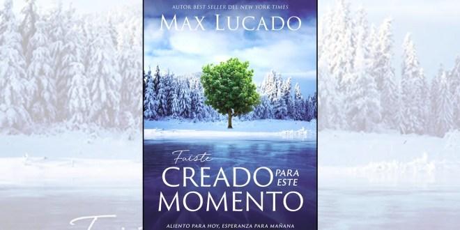 'Fuiste creado para un momento como este' de Max Lucado