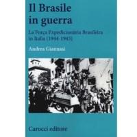 Libreria dell'Appennino - Il Brasile in guerra. La Força Expedicionária Brasileira in Italia (1944-1945)diAndrea Giannasi