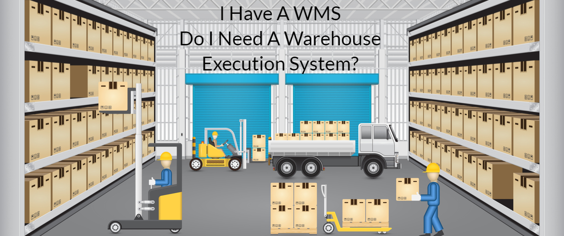 I Have a WMS…Do I Need a Warehouse Execution System?