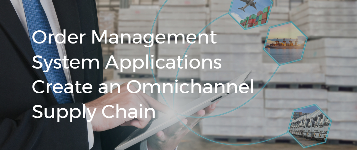 Order Management System Applications Create an Omnichannel Supply Chain