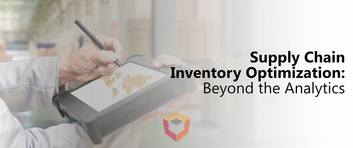 Supply Chain Inventory Optimization – Beyond the Analytics