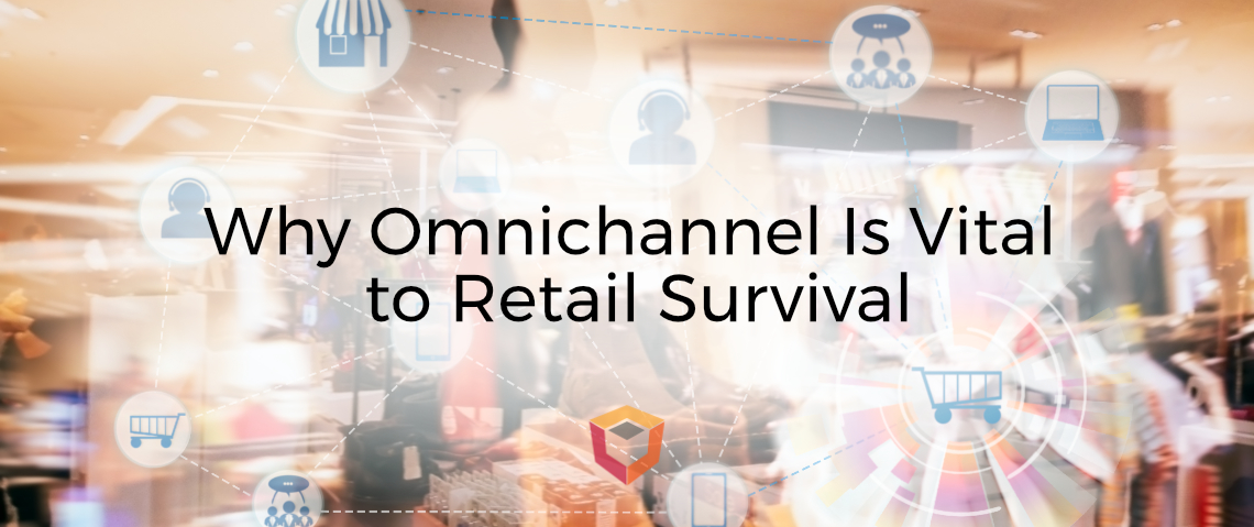 Omnichannel Retail Supply Chain: Why Omnichannel Is Vital to Retail Survival