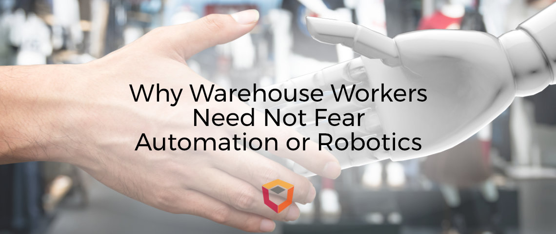 Warehouse Automation: Why Warehouse Workers Need Not Fear Automation or Robotics