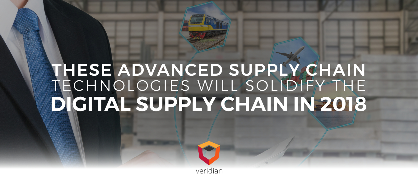 These Advanced Supply Chain Technologies will Solidify the Digital Supply Chain in 2018