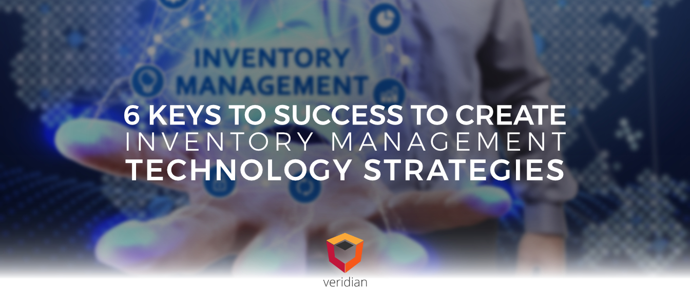 6 Keys to Success to Create Inventory Management Technology Strategies for Distribution