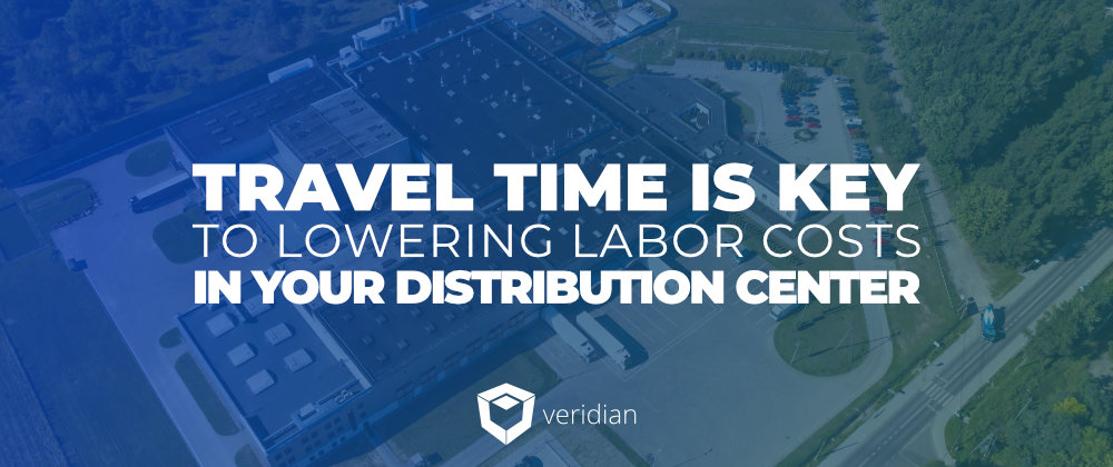 Travel Time Is Key to Lowering Labor Costs in Your Distribution Center
