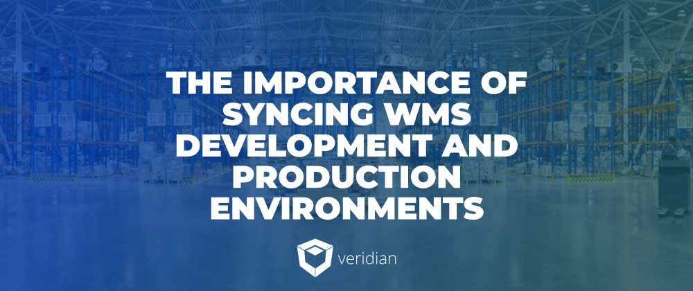 The Importance of Syncing WMS Development and Production Environments