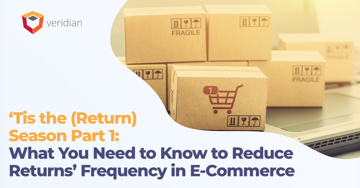 'Tis the (Return) Season Part 1: What You Need to Know to Reduce Returns' Frequency in E-Commerce
