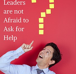 Leaders are not Afraid to Ask for Help