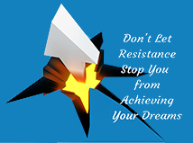 Don't Let Resistance Stop You From Achieving Your Dreams