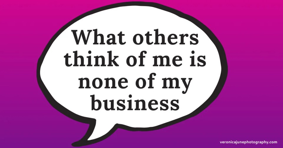 """speech bubble that says """"what others think of me is none of my business"""""""