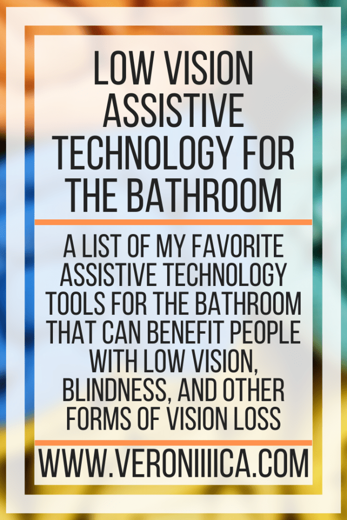 Low Vision Assistive Technology for the Bathroom. A list of my favorite assistive technology tools for the bathroom that can benefit people with low vision, blindness, and other forms of vision loss
