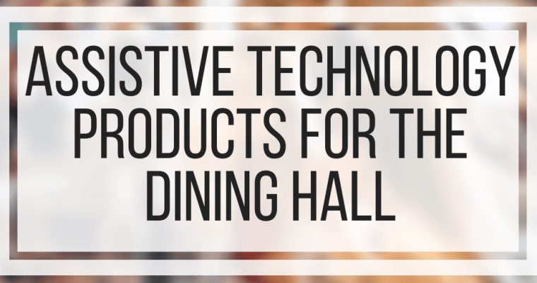 Assistive Technology Products for the Dining Hall