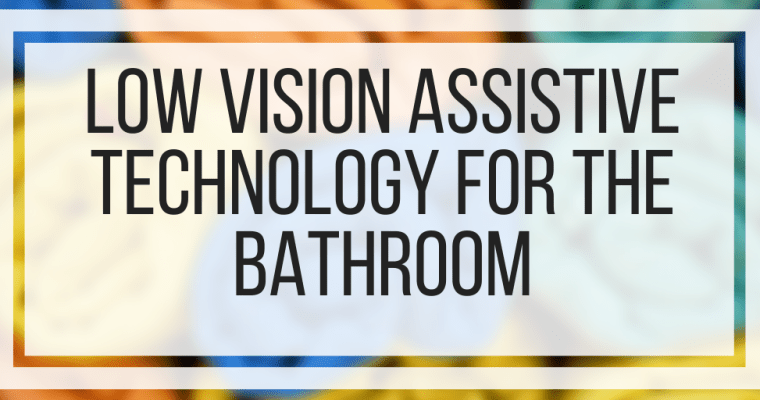 Low Vision Assistive Technology For The Bathroom