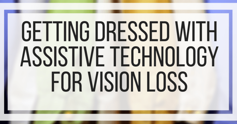 Getting Dressed With Assistive Technology For Vision Loss