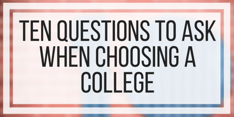 Ten Questions to Ask When Choosing a College