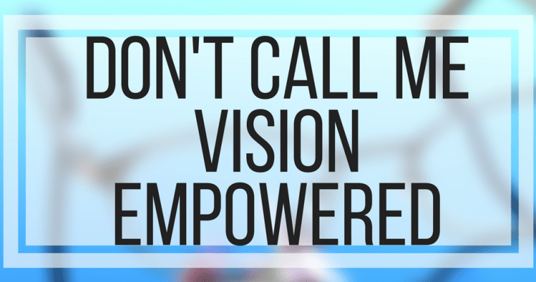 Don't Call Me Vision Empowered