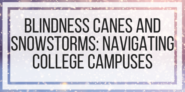 Blindness Canes and Snowstorms: Navigating College Campuses