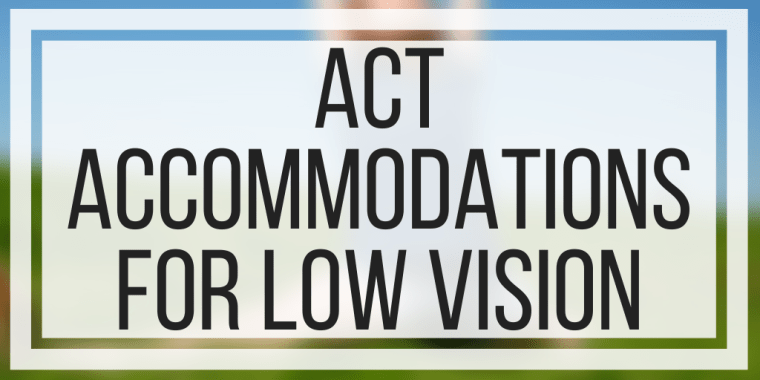 ACT Accommodations For Low Vision