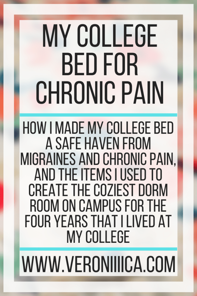 My College Bed For Chronic Pain. How I made my college bed a safe haven from migraines and chronic pain, and the items I used to create the coziest dorm room on campus for the four years that I lived at my college