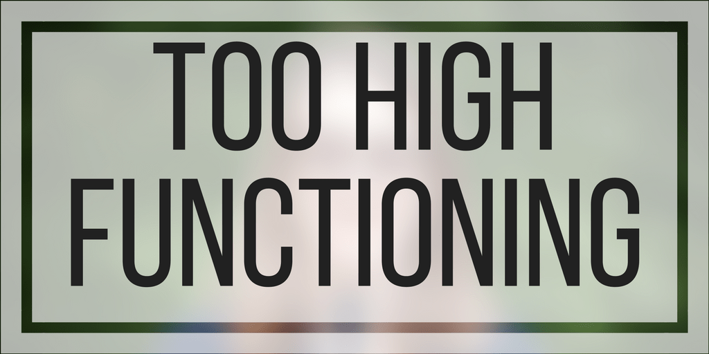 Too High-Functioning