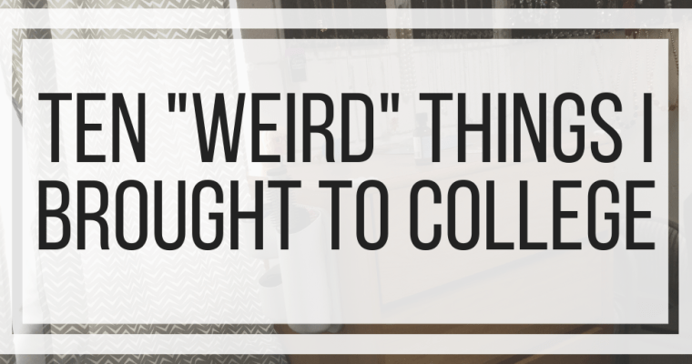 Ten Weird Things I Brought to College